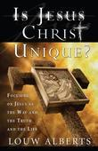 Is Jesus Christ Unique? (eBook): Focusing on Jesus Christ as the only true way to eternal life