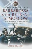 Barbarossa and the Retreat to Moscow: Recollections of Soviet Fighter Pilots on the Eastern Front