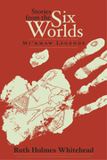 Stories from the Six Worlds: Mi'kmaw Legends