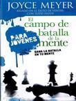 El Campo de Batalla de La Mente Para Jovenes: Gana La Batalla En Tu Mente