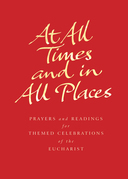 At All Times and in All Places: Prayers and readings for themed celebrations of the Eucharist