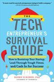 The Tech Entrepreneur's Survival Guide: How to Bootstrap Your Startup, Lead Through Tough Times, and Cash In for Success: How to Bootstrap Your Startu