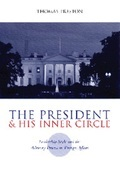 The President and His Inner Circle: Leadership Style and the Advisory Process in Foreign Policy Making