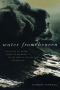 Water from Heaven: The Story of Water From the Big Bang to the Rise of Civilization, and Beyond