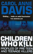 Children Who Kill: Profiles of Pre-Teen and Teenage Killers