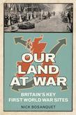Our Land at War: The Story of Britain's First World War Sites