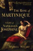 The Rose of Martinique: A Life of Napoleon's Josephine
