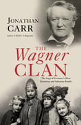 The Wagner Clan: The Saga of Germany's Most Illustrious and Infamous Family