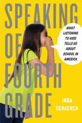 Speaking of Fourth Grade: What Listening to Kids Tells Us About School in America