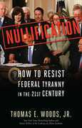 Nullification: How to Resist Federal Tyranny in the 21st Century