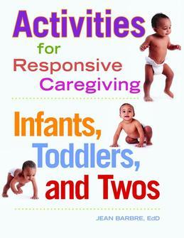 Activities for Responsive Caregiving: Infants, Toddlers, and Twos