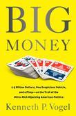 Big Money: 2.5 Billion Dollars, One Suspicious Vehicle, and a Pimp¿on the Trail of the Ultra-Rich Hijacking American Politics