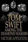 Tom Swift Among the Diamond Makers