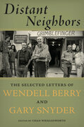 Distant Neighbors: The Selected Letters of Wendell Berry & Gary Snyder