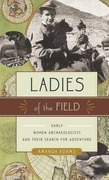 Ladies of the Field: Early Women Archaeologists and Their Search for Adventure