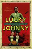 Lucky Johnny: The Footballer who Survived the River Kwai Death Camps