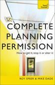 Complete Planning Permission: How to Get It Stop It or Alter It: Teach Yourself