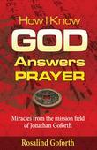 How I Know God Answers Prayer: Miracles from the Mission Field of Jonathan Goforth