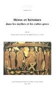 Héros et héroïnes dans les mythes et les cultes grecs