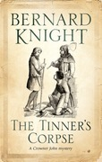 The Tinner's Corpse: A Crowner John Mystery