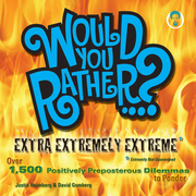 Would You Rather...? Extra Extremely Extreme: Over 1,500 Positively Preposterous Dilemmas to Ponder