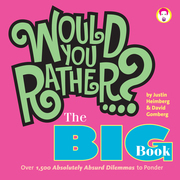Would You Rather...? the Big Book: Over 1,500 Decidedly Deranged All New Dilemmas to Ponder