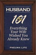 Husband 101: Everything Your Wife Wished You Already Knew