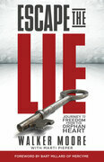 Escape the Lie: Journey to Freedom from the Orphan Heart