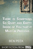 There Is Something So Quiet and Empty Inside of You That It Must Be Precious