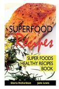 Superfood Recipes: Super Foods Healthy Recipes Book