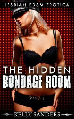 The Hidden Bondage Room: Lesbian BDSM Erotica
