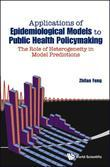 APPLICATIONS OF EPIDEMIOLOGICAL MODELS TO PUBLIC HEALTH POLICYMAKING: THE ROLE OF HETEROGENEITY IN MODEL PREDICTIONS: The Role of Heterogeneity in Mod