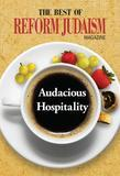 The Best of Reform Judaism Magazine: Audacious Hospitality