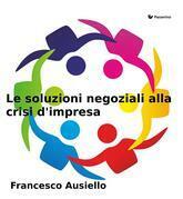 Le soluzioni negoziali alla crisi d'impresa