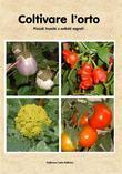 Coltivare l'orto. Piccoli trucchi e antichi segreti