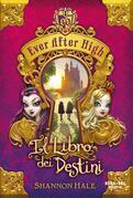Ever After high - Il libro dei destini