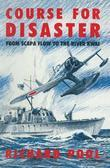 Course for Disaster: From Scapa Flow to the River Kwai