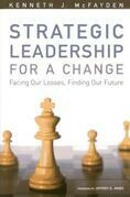 Strategic Leadership for a Change: Facing our Losses, Finding Our Future