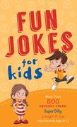 Fun Jokes for Kids: More Than 500 Squeaky-Clean, Super Silly, Laugh-It-Up Jokes for Kids Ages 8-12