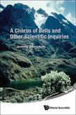 A Chorus of Bells and Other Scientific Inquiries