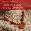 Créer ses bijoux en pâte polymère - Volume 1