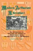 Modern Arthurian Literature: An Anthology of English & American Arthuriana from the Renaissance to the Present