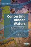 Contesting Hidden Waters: Conflict Resolution for Groundwater and Aquifers