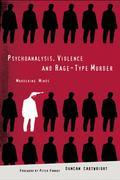 Psychoanalysis, Violence and Rage-Type Murder: Murdering Minds