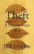 Jack London - Theft: A Play in Four Acts