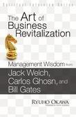 The Art of Business Revitalization: Management Wisdom from Jack Welch, Carlos Ghosn, and Bill Gates