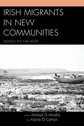 Irish Migrants in New Communities: Seeking the Fair Land?