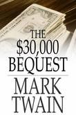 The $30,000 Bequest: And Other Stories