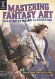 Mastering Fantasy Art - Drawing Dynamic Characters: People, Poses, Creatures and More