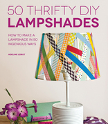 50 Thrifty DIY Lampshades: How to Make a Lampshade in 50 Ingenious Ways